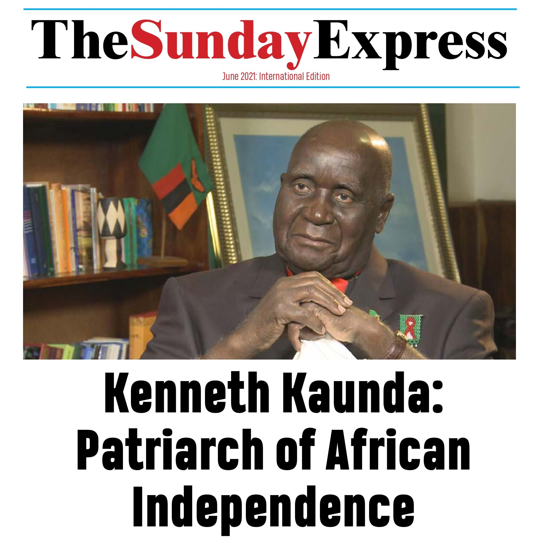 The Sunday Express June20: Tribute Edition to Patriarch of African Freedom: Kenneth Kaunda